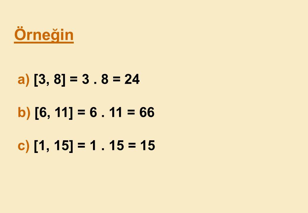 Örneğin a) [3, 8] = 3 . 8 = 24 b) [6, 11] = 6 . 11 = 66 c) [1, 15] = 1 . 15 = 15
